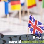 BREXIT, el desafío para el comercio internacional