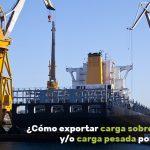 cómo exportar carga sobredimensionada o pesada por vía marítima
